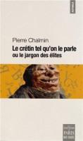 Le crétin tel qu'on le parle, Pierre Chalmin