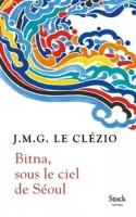 Bitna, sous le ciel de Séoul, J.M.G. Le Clézio