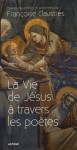 La Vie de Jésus à travers les Poètes, Françoise Claustres