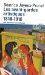 Les Avant-Gardes Artistiques (1848-1918), Béatrice Joyeux-Prunel