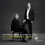 Le Condamné à mort, Jeanne Moreau et Etienne Daho, Jean Genet, par Didier Smal