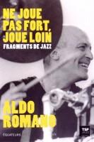 Ne joue pas fort, joue loin, Aldo Romano