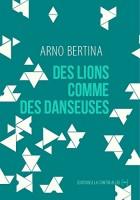 Des lions comme des danseuses, Arno Bertina