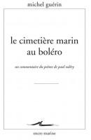Le Cimetière marin au boléro, un commentaire du poème de Paul Valéry, Michel Guérin