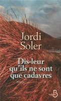 Dis-leur qu'ils ne sont que cadavres, Jordi Soler