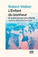 L'enfant du bonheur et autres proses de Berlin, Robert Walser