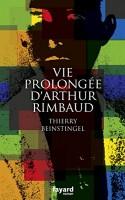 Vie prolongée d'Arthur Rimbaud Thierry Beinstingel (Fayard) - LM. Levy