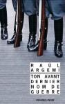 Ton avant-dernier nom de guerre, Raul Argemi