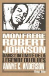 Mon frère Robert Johnson, Dans l'intimité de la légende du blues, Annye C. Anderson (par Guy Donikian)