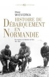 Histoire du débarquement en Normandie, des origines à la libération de Paris 1941-1944, Olivier Wieviorka
