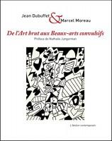 De l'Art Brut aux Beaux-Arts convulsifs, Jean Dubuffet et Marcel Moreau