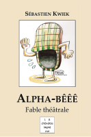 Alpha-Bêêê, Fable théâtrale, Sébastien Kwiek