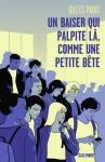 Un baiser qui palpite là, comme une petite bête, Gilles Paris (par Philippe Leuckx)