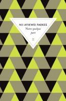 Notre quelque part, Nii Ayikwei Parkes