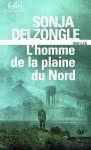L'homme de la plaine du Nord, Sonja Delzongle (par Jean-Jacques Bretou)