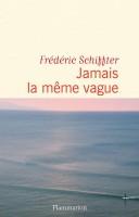 Jamais la même vague, Frédéric Schiffter (par Philippe Chauché)