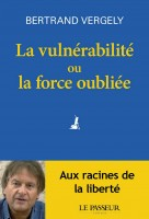 La vulnérabilité ou la force oubliée, Bertrand Vergely (par Marc Wetzel)