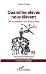 Quand les élèves nous élèvent, De nouvelles voix éducatives, Frédéric Miquel (par Marc Wetzel)