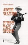 John Wayne n'est pas mort, Roland Jaccard (par Philippe Chauché)