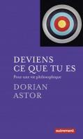 Deviens ce que tu es, Pour une vie philosophique, Dorian Astor