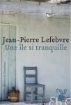Une île si tranquille, Jean-Pierre Lefebvre (par Jean-François Mézil)