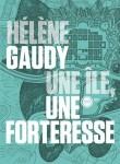Une île, une forteresse, Hélène Gaudy