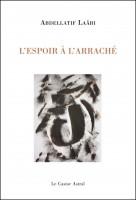La rébellion universelle - L'Espoir à l'arraché, Abdellatif Laâbi, par Didier Ayres