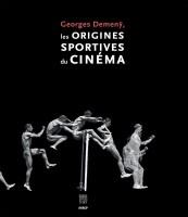 Les Origines Sportives du Cinéma, Georges Demenÿ (par Jean Durry)