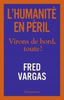 L'humanité en péril, Virons de bord, toute !, Fred Vargas (par Mélanie Talcott)