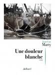 Une douleur Blanche, Jean-Luc Marty (par Pierrette Epsztein)
