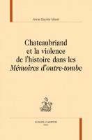 Chateaubriand et la violence de l'histoire dans les « Mémoires d'outre-tombe », Anne-Sophie Morel