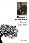Mon Père et ma Mère, Aharon Appelfeld (par Gilles Banderier)