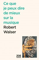 Ce que je peux dire de mieux sur la musique, Robert Walser (par Nathalie de Courson)