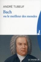 Bach ou le meilleur des mondes, André Tubeuf (par Augustin Talbourdel)