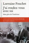 J'ai rendez-vous avec toi, Mon père de l'intérieur, Lorraine Fouchet (par Pierrette Epsztein)
