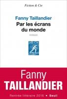 Par les écrans du monde Fanny Taillandier (Seuil) - Ph. Leuckx