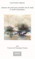 Sonnets du petit pays entraîné vers le Nord et autres jurassiques, Jean-Charles Vegliante (par Valérie T. Bravaccio)