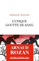 L'Unique goutte de sang, Arnaud Rozan (par Stéphane Bret)