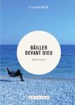 Bâiller devant Dieu, Journal, 1999-2010, Iñaki Uriarte (par Philippe Chauché)