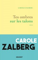 Tes ombres sur les talons, Carole Zalberg (par Pierrette Epsztein)