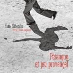Hans Silvester, Pétanque et jeu provençal (Texte d'Yvan Audouard)