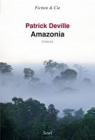 Amazonia, Patrick Deville (par Léon-Marc Levy)