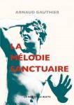 La mélodie sanctuaire, Arnaud Gauthier (par Yann Suty)