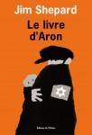 Le Livre d'Aron, Jim Shepard