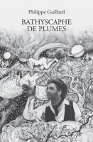 Bathyscaphe de plumes, Philippe Guillard