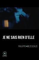 Je ne sais rien d'elle, Philippe Mezescaze (par Arnaud Genon)