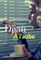 A l'aube, Philippe Djian