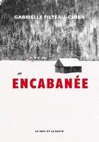 Encabanée, Gabrielle Filteau-Chiba (par Parme Ceriset)