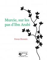 Murcie, sur les pas d'Ibn Arabi, Fawaz Hussain (par Yasmina Mahdi)