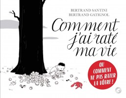 À propos de Comment j'ai raté ma vie, Bertrand Santini, Bertrand Gatignol (par Yasmina Mahdi)